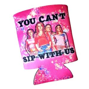 """Mean Girls Koozie """"You Can't Sip With Us"""""""